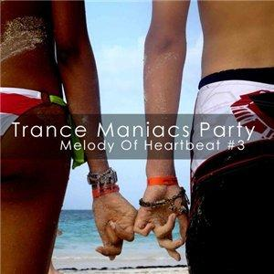 Trance Maniacs Party: Melody Of Heartbeat #3 (2009)